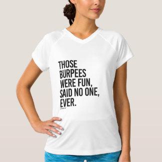 Jene burpees waren Spaß sagten nein an überhaupt - T-Shirt