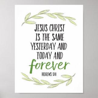 Jesus Christus ist der gleiche Forever-Kunst-Druck Poster