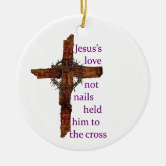 Jesus, den Liebe nicht nagelt, hielt ihn zum Kreuz Keramik Ornament