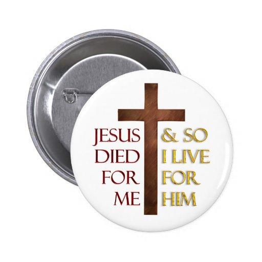 Jesus starb für mich, also lebe ich für ihn. anstecknadelbuttons