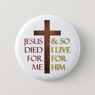 Jesus starb für mich, also lebe ich für ihn. runder button 5,1 cm