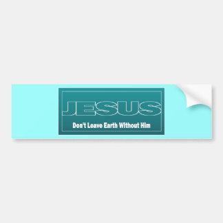 JESUS verlassen Erde nicht ohne ihn Autoaufkleber