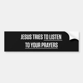 Jesus-Versuche, zum zu Ihren Gebeten zu hören Autoaufkleber