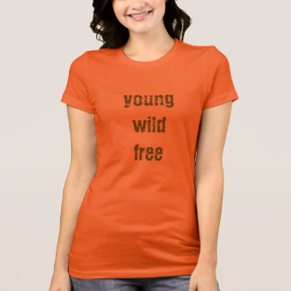 Jung, wild, frei T-Shirt