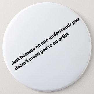 .just, weil niemand Sie versteht Runder Button 15,3 Cm