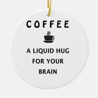 Kaffee-flüssige Umarmung für Ihr Gehirn Keramik Ornament