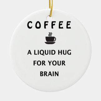 Kaffee-flüssige Umarmung für Ihr Gehirn Rundes Keramik Ornament