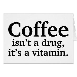 Kaffee ist nicht eine Droge, es ist ein Vitamin Karte