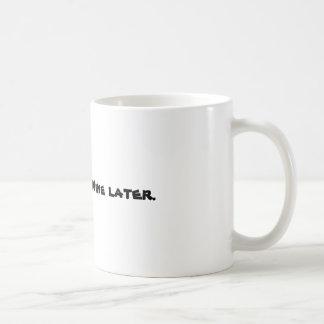 Kaffee jetzt. Wein später. Tasse