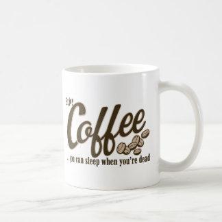 Kaffee können Sie schlafen, wenn Sie tot sind Kaffeetasse