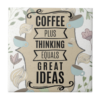 Kaffee plus das Denken = Ideen-Kaffee-Liebhaber Fliese