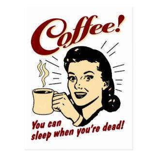 Kaffee! Sie können schlafen, wenn Sie tot sind! Postkarte