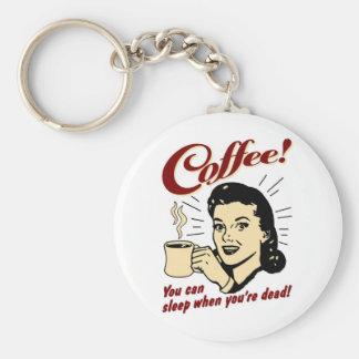 Kaffee! Sie können schlafen, wenn Sie tot sind! Schlüsselanhänger