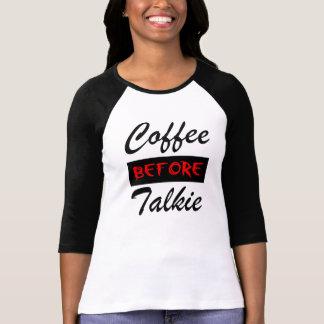 Kaffee vor Talkie-lustigem T - Shirt
