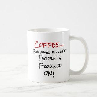 Kaffee…, weil, Leute tötend, auf Tasse die Stirn