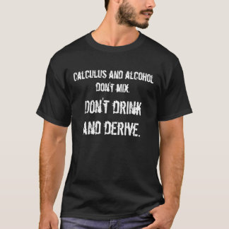 Kalkül und Alkohol mischen nicht., trinken nicht… T-Shirt