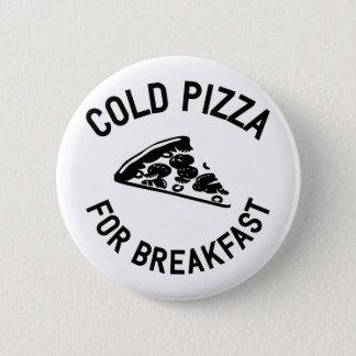 Kalte Pizza zum Frühstück Runder Button 5,1 Cm