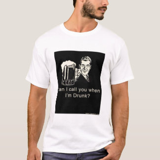 Kann ich anrufe Sie, wenn ich betrunken bin T-Shirt