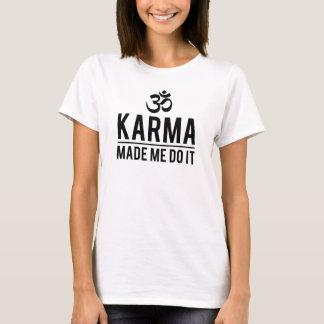 Karma ließ mich es tun T-Shirt