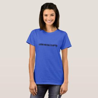 """""""Karma wartete, um zu geschehen"""" der T - Shirt der"""