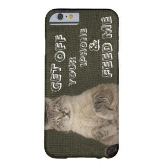 """Katze """"GEHEN VON IHREM IPHONE weg u. FÜTTERN MIR"""" Barely There iPhone 6 Hülle"""