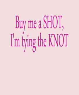 kaufen Sie mich einen Schuss,…, das ich den Knoten Shirts