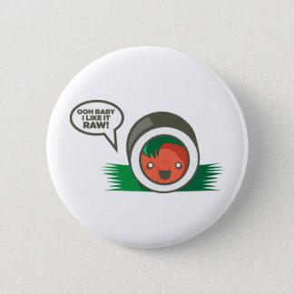Kawaii Sushi Ooh Baby mag ich es roh Runder Button 5,7 Cm