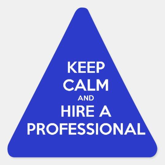 Keep calm and hire a professional dreieckiger aufkleber