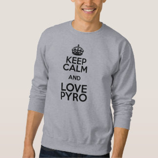 KEEP CALM AND LOVE PYRO SWEATSHIRT