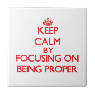 Keep Calm by focusing on Being Proper Ceramic Tiles