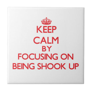 Keep Calm by focusing on Being Shook-Up Tile