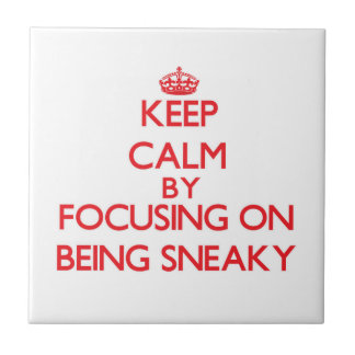 Keep Calm by focusing on Being Sneaky Tile