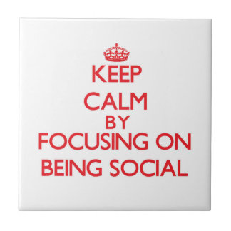 Keep Calm by focusing on Being Social Ceramic Tile