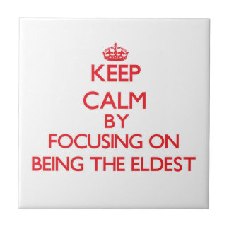Keep Calm by focusing on BEING THE ELDEST Ceramic Tiles