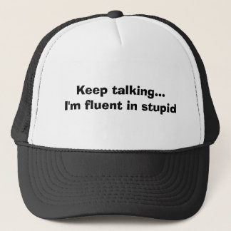Keep sprechend… bin ich in dummem fließend truckerkappe