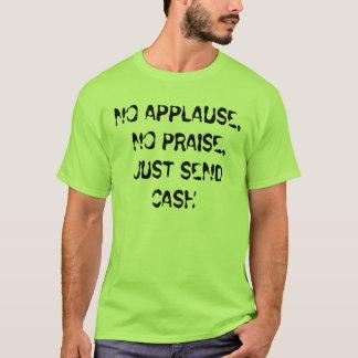 KEIN APPLAUS, KEIN LOB, SENDET GERADE BARGELD T-Shirt