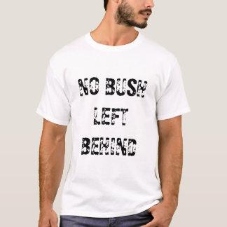 Kein Bush hinten verlassen T-Shirt