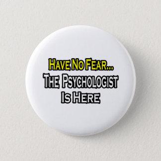 Kein Furcht-… Psychologe ist hier Runder Button 5,7 Cm