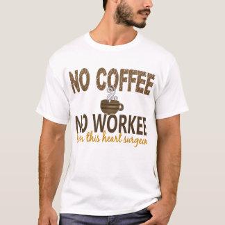 Kein Kaffee kein Workee Herz-Chirurg T-Shirt