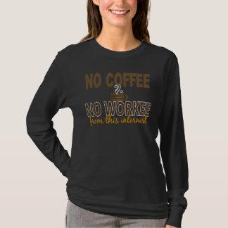Kein Kaffee kein Workee Internist T-Shirt