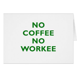 Kein Kaffee kein Workee Karte