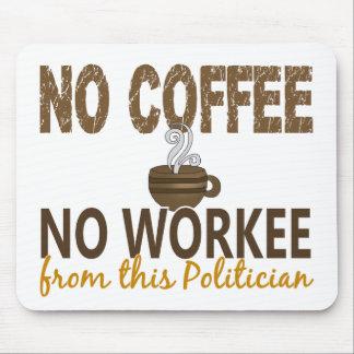 Kein Kaffee kein Workee Politiker Mauspads
