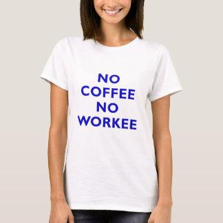 Kein Kaffee kein Workee T-Shirt