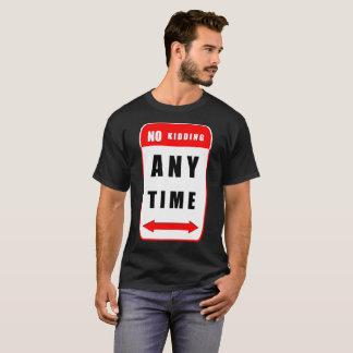 Kein Scherzen - jederzeit T-Shirt