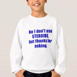 Kein verwende ich nicht Steroide aber Dank für das Sweatshirt