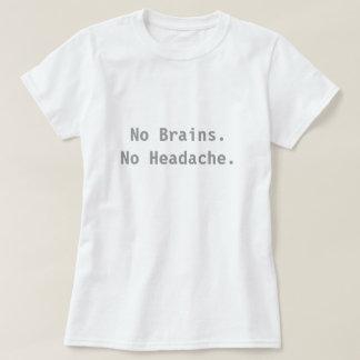 Keine Gehirne. Keine Kopfschmerzen T-Shirt