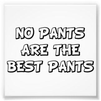 Keine Hosen sind die besten Hosen Photodruck