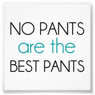 Keine Hosen sind die besten Hosen Photographischer Druck