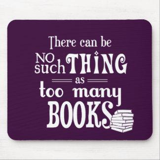 Keine solche Sache wie zu viele Bücher Mousepad