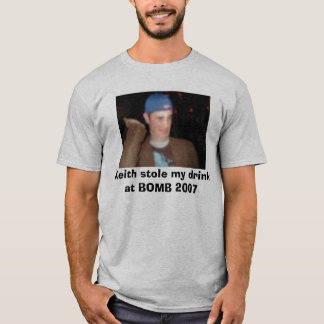 Keith stahl mein Getränk an BOMBE 2007 T-Shirt